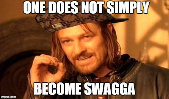 One Does Not Simply Meme | ONE DOES NOT SIMPLY BECOME SWAGGA | image tagged in memes,one does not simply,scumbag | made w/ Imgflip meme maker