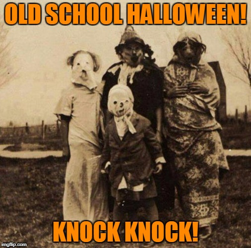 Knock Knock! | OLD SCHOOL HALLOWEEN! KNOCK KNOCK! | image tagged in creepy halloween | made w/ Imgflip meme maker
