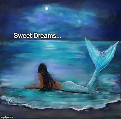Sweet Dreams... | Sweet Dreams... | image tagged in sweet dreams,mermaid,ocean | made w/ Imgflip meme maker