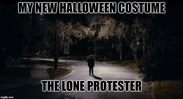 The lone Protester. | MY NEW HALLOWEEN COSTUME THE LONE PROTESTER | image tagged in protester | made w/ Imgflip meme maker