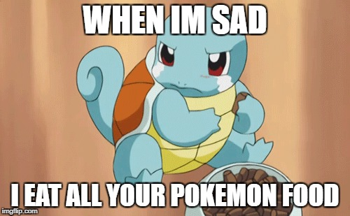 pokemon squirtle | WHEN IM SAD I EAT ALL YOUR POKEMON FOOD | image tagged in memes,lol,doge,funny,pokemon | made w/ Imgflip meme maker