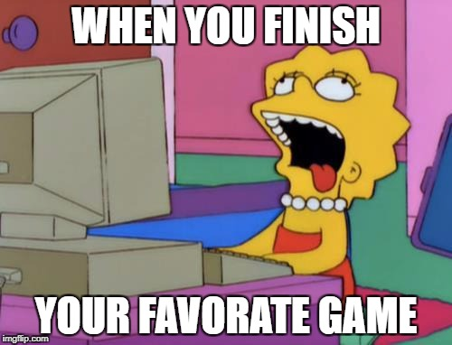WHEN YOU FINISH YOUR FAVORATE GAME | image tagged in lisa bored | made w/ Imgflip meme maker