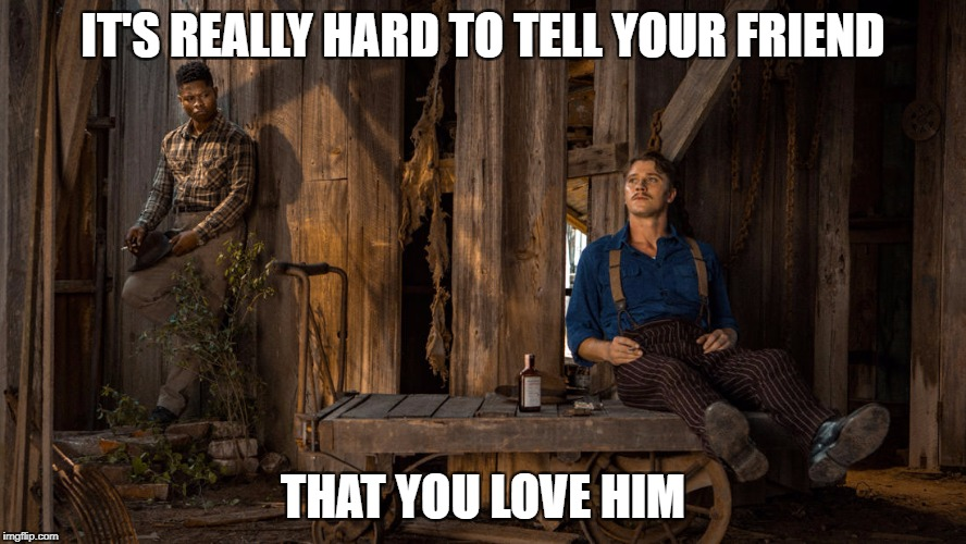 Best friend Dilemma | IT'S REALLY HARD TO TELL YOUR FRIEND THAT YOU LOVE HIM | image tagged in netflix | made w/ Imgflip meme maker
