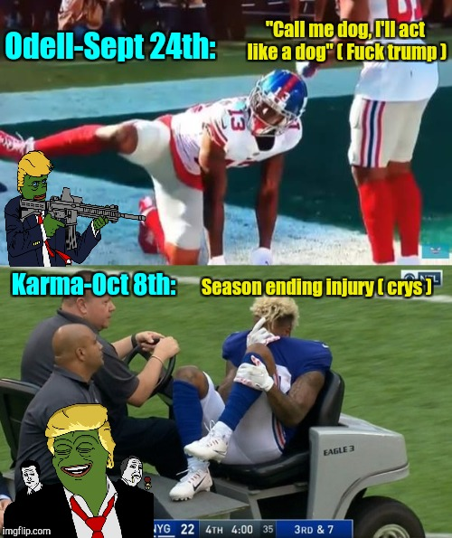 "The Trump Effect | ""Call me dog, I'll act like a dog"" ( F**k trump ) Season ending injury ( crys ) Odell-Sept 24th: Karma-Oct 8th: 