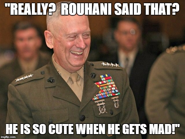 """REALLY?  ROUHANI SAID THAT? HE IS SO CUTE WHEN HE GETS MAD!"" 