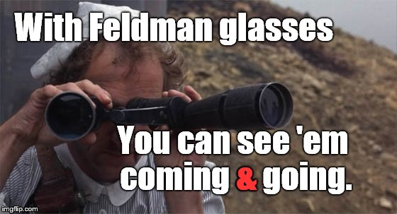marty feldman field glasses | With Feldman glasses You can see 'em coming & going. & | image tagged in marty feldman field glasses | made w/ Imgflip meme maker