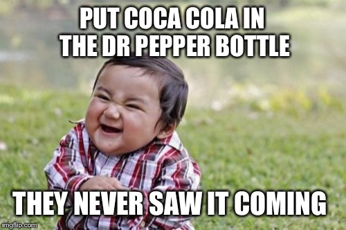Evil Toddler Meme | PUT COCA COLA IN THE DR PEPPER BOTTLE THEY NEVER SAW IT COMING | image tagged in memes,evil toddler | made w/ Imgflip meme maker