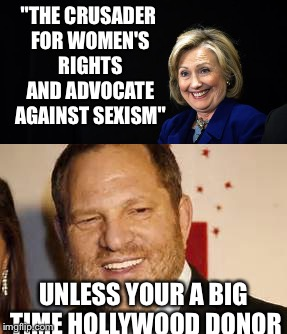 "Just the tip of the hypocrisy iceberg  | ""THE CRUSADER FOR WOMEN'S RIGHTS AND ADVOCATE AGAINST SEXISM"" UNLESS YOUR A BIG TIME HOLLYWOOD DONOR 