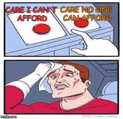 CARE I CAN'T AFFORD CARE NO ONE CAN AFFORD | made w/ Imgflip meme maker