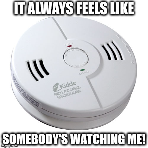 After staying at an Airbnb... | IT ALWAYS FEELS LIKE SOMEBODY'S WATCHING ME! | image tagged in air bnb,smoke detector,spy camera,memes,funny | made w/ Imgflip meme maker