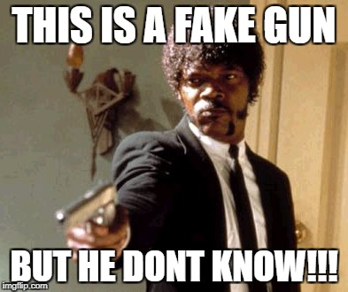 Say That Again I Dare You Meme | THIS IS A FAKE GUN BUT HE DONT KNOW!!! | image tagged in memes,say that again i dare you | made w/ Imgflip meme maker
