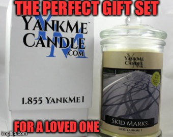 The perfect gift set for a loved one the yankme candle set is sold in skid mark scent | THE PERFECT GIFT SET FOR A LOVED ONE | image tagged in yankme,skidmark,gift set,candles,friends | made w/ Imgflip meme maker