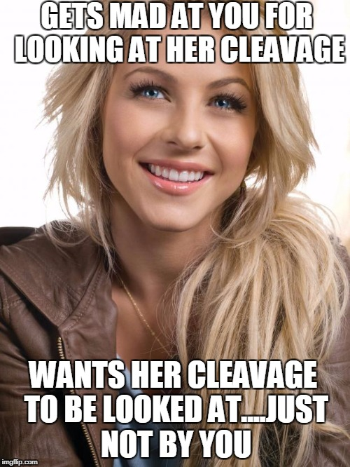 Oblivious Hot Girl Meme | GETS MAD AT YOU FOR LOOKING AT HER CLEAVAGE WANTS HER CLEAVAGE TO BE LOOKED AT....JUST NOT BY YOU | image tagged in memes,oblivious hot girl | made w/ Imgflip meme maker