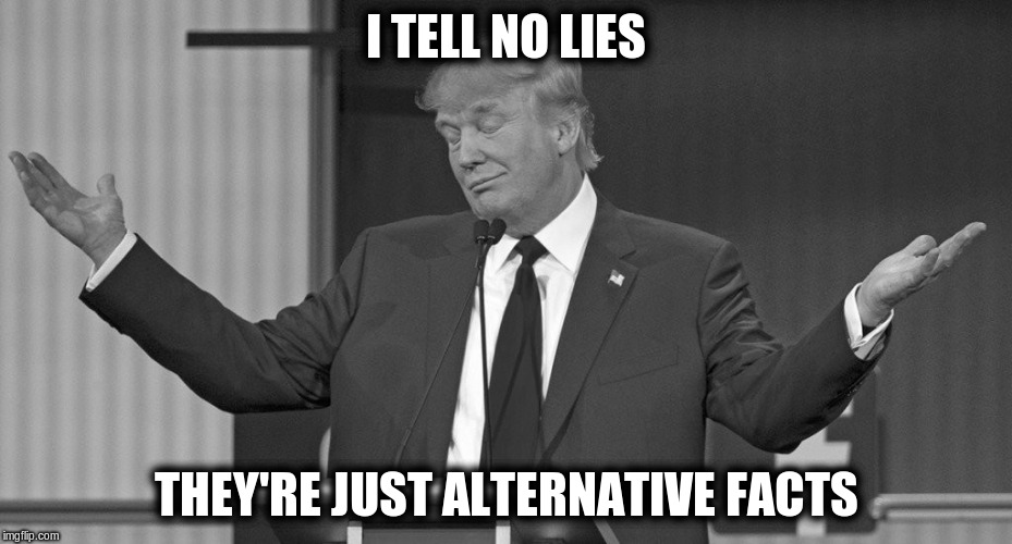 I TELL NO LIES THEY'RE JUST ALTERNATIVE FACTS | made w/ Imgflip meme maker