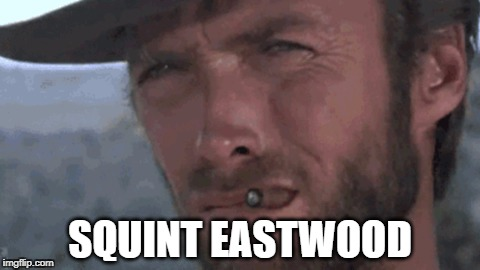 For some reason, I've never seen anyone make this obvious meme before. | SQUINT EASTWOOD | image tagged in memes,clint eastwood,squint,sceptical,confused,stare | made w/ Imgflip meme maker