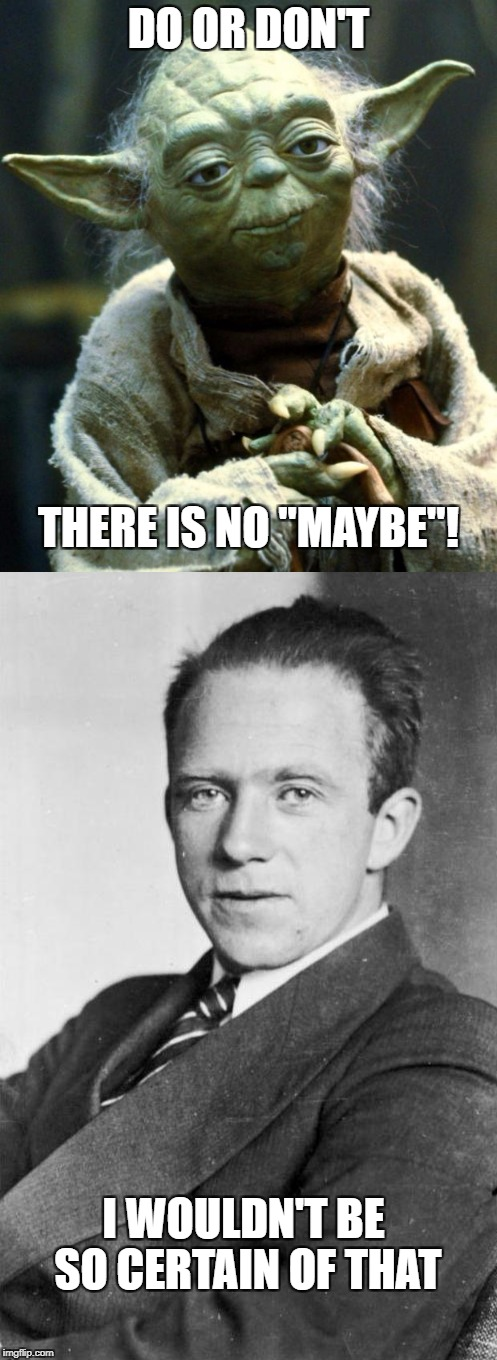 "Yoda vs. Heisenberg | DO OR DON'T THERE IS NO ""MAYBE""! I WOULDN'T BE SO CERTAIN OF THAT 