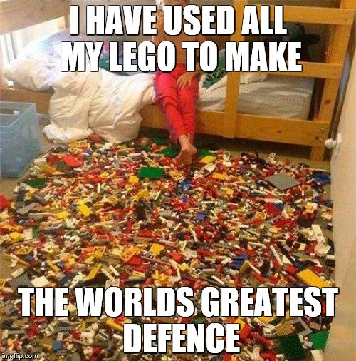 Lego Obstacle | I HAVE USED ALL MY LEGO TO MAKE THE WORLDS GREATEST DEFENCE | image tagged in lego obstacle | made w/ Imgflip meme maker