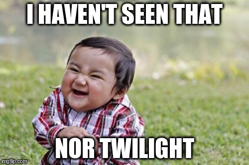 Evil Toddler Meme | I HAVEN'T SEEN THAT NOR TWILIGHT | image tagged in memes,evil toddler | made w/ Imgflip meme maker