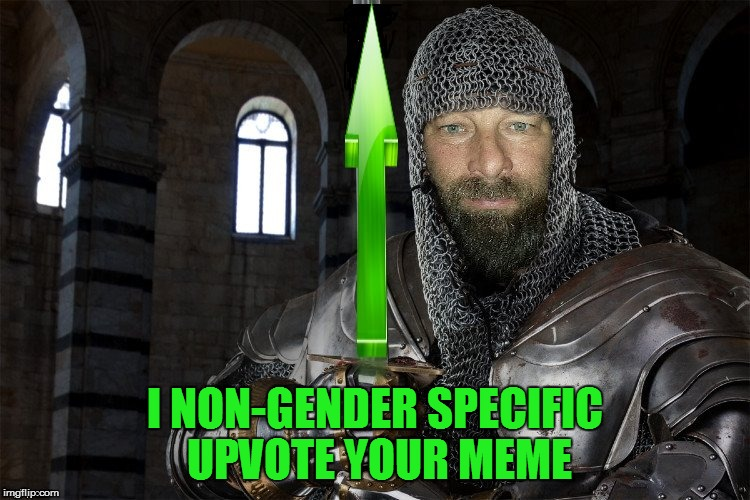 I NON-GENDER SPECIFIC UPVOTE YOUR MEME | made w/ Imgflip meme maker