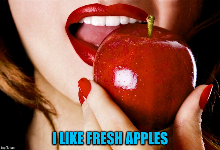 I LIKE FRESH APPLES | made w/ Imgflip meme maker