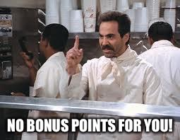 soup nazi | NO BONUS POINTS FOR YOU! | image tagged in soup nazi | made w/ Imgflip meme maker