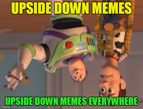 X, X Everywhere Meme | UPSIDE DOWN MEMES UPSIDE DOWN MEMES EVERYWHERE | image tagged in memes,x,x everywhere,x x everywhere | made w/ Imgflip meme maker