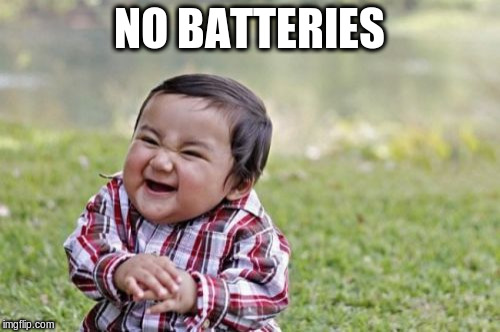 Evil Toddler Meme | NO BATTERIES | image tagged in memes,evil toddler | made w/ Imgflip meme maker