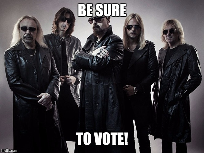 judas priest | BE SURE TO VOTE! | image tagged in judas priest | made w/ Imgflip meme maker