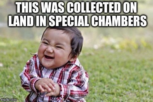 Evil Toddler Meme | THIS WAS COLLECTED ON LAND IN SPECIAL CHAMBERS | image tagged in memes,evil toddler | made w/ Imgflip meme maker