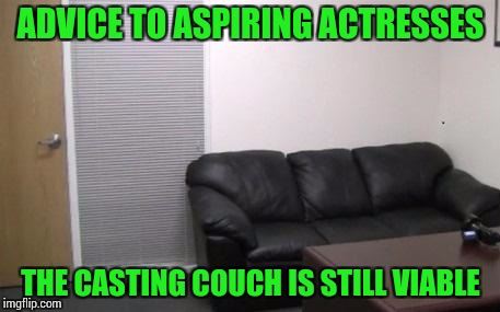 Harvey Weinstein's couch (f'n dirtbag) | ADVICE TO ASPIRING ACTRESSES THE CASTING COUCH IS STILL VIABLE | image tagged in casting couch,harvey weinstein | made w/ Imgflip meme maker
