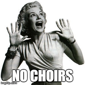 NO CHOIRS | made w/ Imgflip meme maker