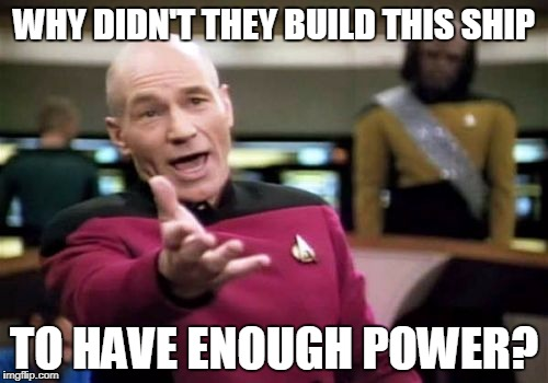 Picard Wtf Meme | WHY DIDN'T THEY BUILD THIS SHIP TO HAVE ENOUGH POWER? | image tagged in memes,picard wtf | made w/ Imgflip meme maker