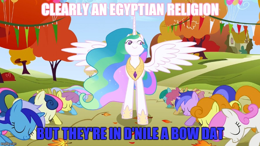 CLEARLY AN EGYPTIAN RELIGION BUT THEY'RE IN D'NILE A BOW DAT | made w/ Imgflip meme maker