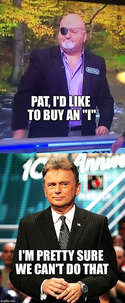 "Not everything is for sale... |  PAT, I'D LIKE TO BUY AN ""I""; I'M PRETTY SURE WE CAN'T DO THAT 