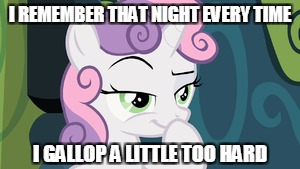 I REMEMBER THAT NIGHT EVERY TIME I GALLOP A LITTLE TOO HARD | made w/ Imgflip meme maker