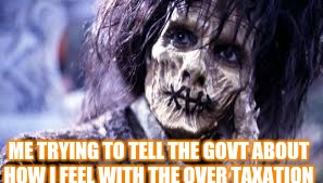 No Taxation Without RepresentationBy: Kaimana | ME TRYING TO TELL THE GOVT ABOUT HOW I FEEL WITH THE OVER TAXATION | image tagged in hocus pocus,taxes | made w/ Imgflip meme maker