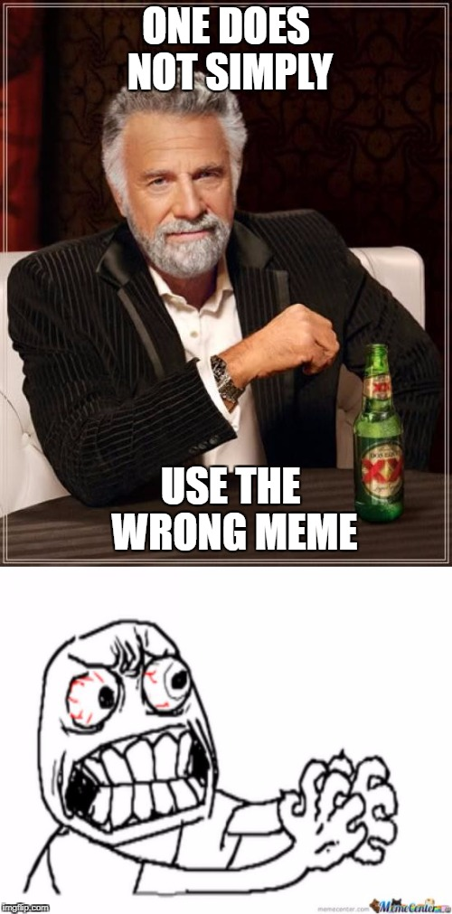 This gets me every time | ONE DOES NOT SIMPLY USE THE WRONG MEME | image tagged in memes,funny | made w/ Imgflip meme maker