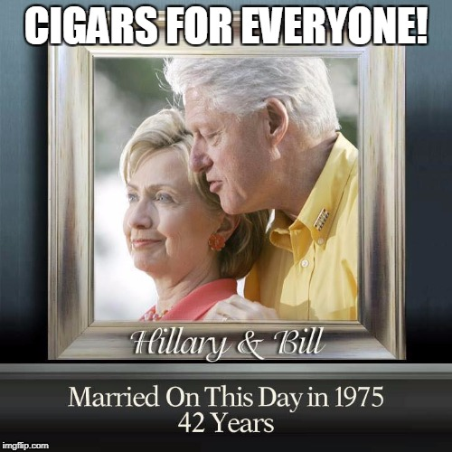 Clinton Anniversary | CIGARS FOR EVERYONE! | image tagged in billandhillary,hillaryclinton,shammarriage,hillary,chicksonright | made w/ Imgflip meme maker