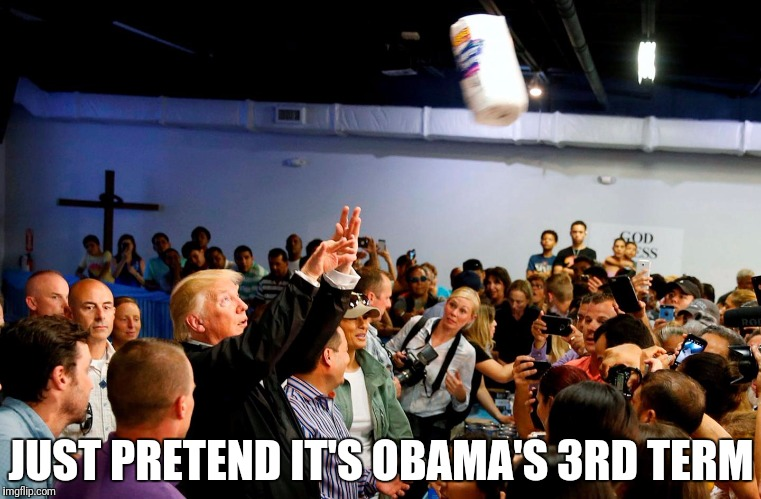JUST PRETEND IT'S OBAMA'S 3RD TERM | made w/ Imgflip meme maker