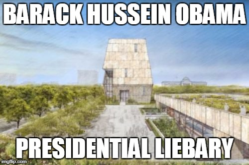 Obama Presidential Liebary | BARACK HUSSEIN OBAMA PRESIDENTIAL LIEBARY | image tagged in obama,barky,liebary,libary,library | made w/ Imgflip meme maker