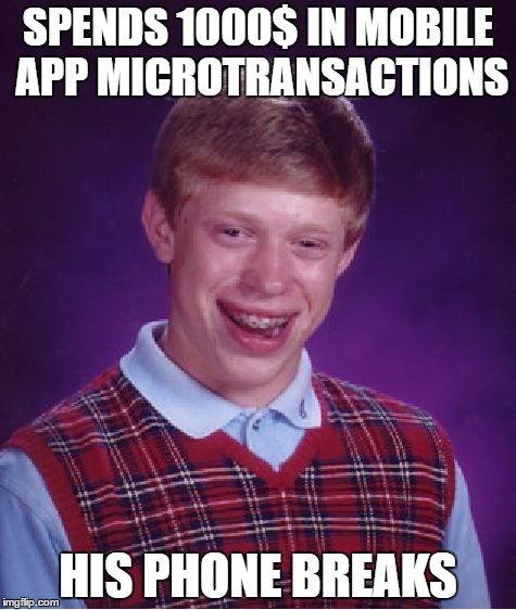 Bad Luck Brian Meme | SPENDS 1000$ IN MOBILE APP MICROTRANSACTIONS HIS PHONE BREAKS | image tagged in memes,bad luck brian | made w/ Imgflip meme maker