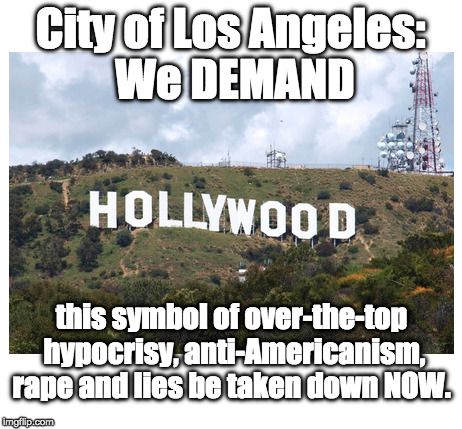 Hollywood Hypocrisy | City of Los Angeles: We DEMAND this symbol of over-the-top hypocrisy, anti-Americanism, **pe and lies be taken down NOW. | image tagged in hollywood liberals,boycott hollywood,harvey weinstein,hypocrisy | made w/ Imgflip meme maker