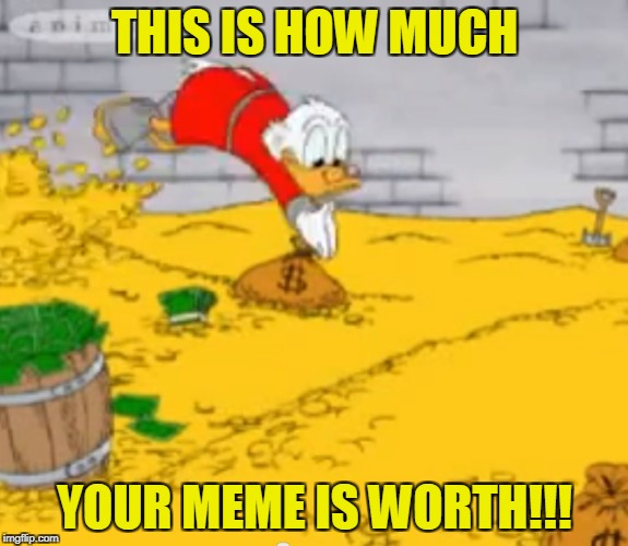 THIS IS HOW MUCH YOUR MEME IS WORTH!!! | made w/ Imgflip meme maker