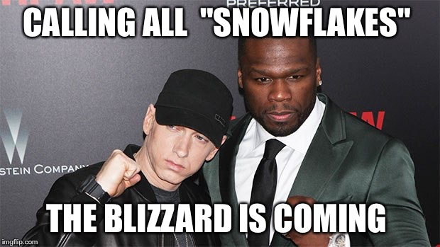 "CALLING ALL  ""SNOWFLAKES"" THE BLIZZARD IS COMING 