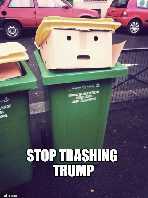 STOP TRASHING TRUMP | made w/ Imgflip meme maker