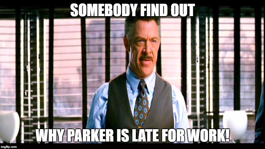 SOMEBODY FIND OUT WHY PARKER IS LATE FOR WORK! | made w/ Imgflip meme maker