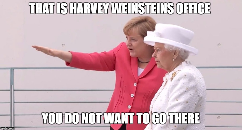 THAT IS HARVEY WEINSTEINS OFFICE YOU DO NOT WANT TO GO THERE | image tagged in angela merkel | made w/ Imgflip meme maker