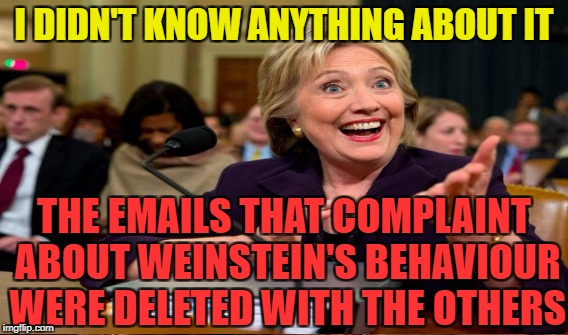 I DIDN'T KNOW ANYTHING ABOUT IT THE EMAILS THAT COMPLAINT ABOUT WEINSTEIN'S BEHAVIOUR WERE DELETED WITH THE OTHERS | made w/ Imgflip meme maker