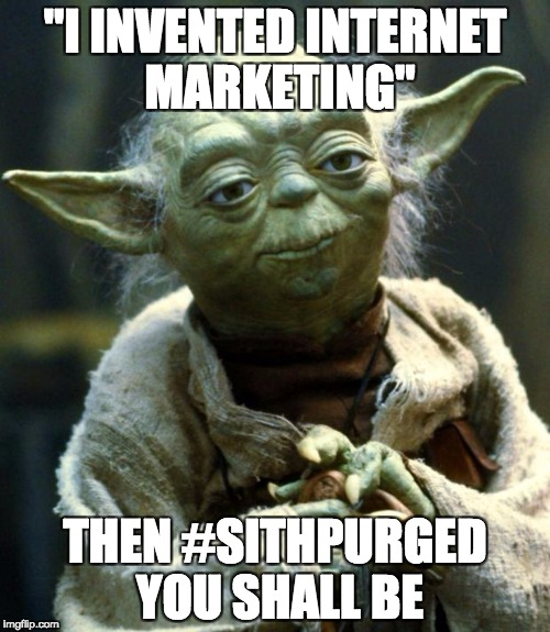 "Star Wars Yoda Meme | ""I INVENTED INTERNET MARKETING"" THEN #SITHPURGED YOU SHALL BE 
