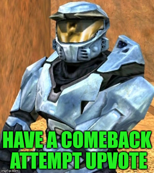 Church RvB Season 1 | HAVE A COMEBACK ATTEMPT UPVOTE | image tagged in church rvb season 1 | made w/ Imgflip meme maker